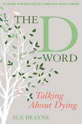 The D-Word; Talking about Dying by Sue Brayne