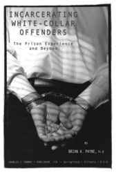 Incarcerating White-collar Offenders by Brian K. Payne
