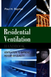 Residential Ventilation Handbook: Ventilation to Improve Indoor Air Quality by Paul Raymer