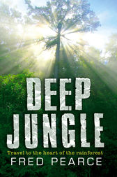 Deep Jungle by Fred Pearce