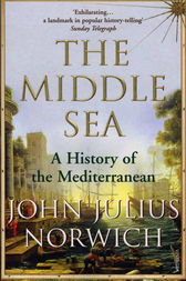 The Middle Sea by Viscount John Julius Norwich
