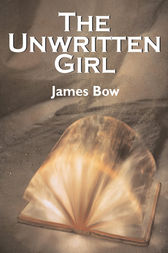 The Unwritten Girl by James Bow