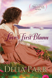 Love's First Bloom (Hearts Along the River Book #2) by Delia Parr