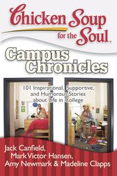 Chicken Soup for the Soul: Campus Chronicles by Jack Canfield