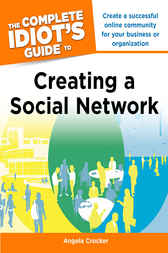 The Complete Idiot's Guide to Creating a Social Network by Angela Crocker
