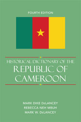 Historical Dictionary of the Republic of Cameroon by Mark Dike DeLancey