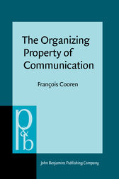 The Organizing Property of Communication by François Cooren