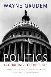 Politics - According to the Bible by Wayne A. Grudem