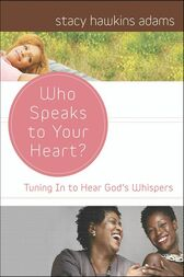Who Speaks to Your Heart? by Stacy Hawkins Adams