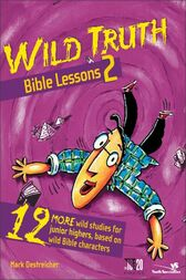 Wild Truth Bible Lessons 2 by Mark Oestreicher