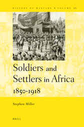 Soldiers and Settlers in Africa, 1850-1918 by Stephen Miller