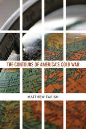 The Contours of America's Cold War by Matthew Farish