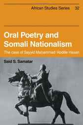Oral Poetry and Somali Nationalism by Said S. Samatar