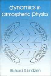 Dynamics in Atmospheric Physics by Richard A Lindzen