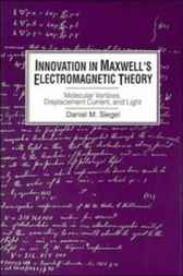Innovation in Maxwell's Electromagnetic Theory by Daniel M. Siegel