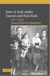 Jews in Italy under Fascist and Nazi Rule, 1922–1945 by Joshua D. Zimmerman
