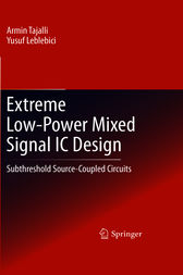 Extreme Low-Power Mixed Signal IC Design by Armin Tajalli