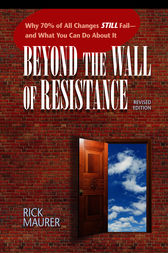 Beyond The Wall Of Resistance: Why 70% O by Rick Maurer