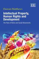 Intellectual Property, Human Rights and Development by Duncan Matthews