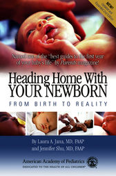 Heading Home with Your Newborn by Laura A. Jana