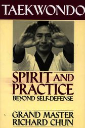 Taekwondo Spirit and Practice by Richard Chun