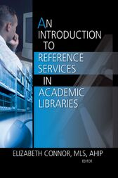 An Introduction to Reference Services in Academic Libraries by Elizabeth Connor
