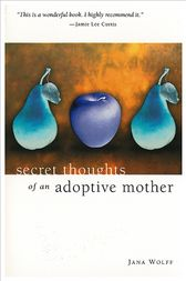 Secret Thoughts of An Adoptive Mother by Wolff Jana