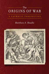 The Origins of War by Matthew A. Shadle