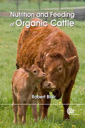 Nutrition and Feeding of Organic Cattle by R. Blair