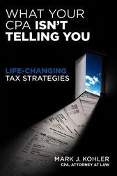 What Your CPA Isn't Telling You by Mark J. Kohler