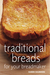Traditional Breads For Your Breadmaker by Karen Saunders