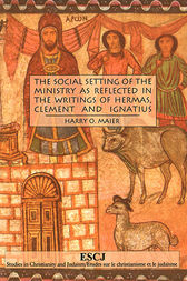 The Social Setting of the Ministry as Reflected in the Writings of Hermas, Clement and Ignatius by Harry O. Maier