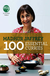 My Kitchen Table: 100 Essential Curries by Madhur Jaffrey