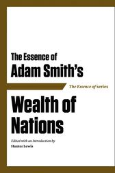 The Essence of Adam Smith's Wealth of Nations by Hunter Lewis