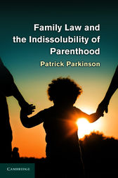 Family Law and the Indissolubility of Parenthood by Patrick Parkinson