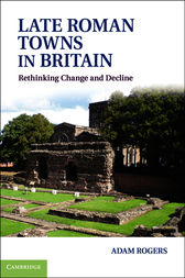 Late Roman Towns in Britain by Adam Rogers