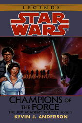 Champions of the Force: Star Wars Legends (The Jedi Academy) by Kevin Anderson