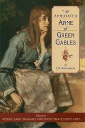 The Annotated Anne of Green Gables by L. M. Montgomery