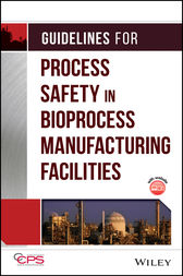 Guidelines for Process Safety in Bioprocess Manufacturing Facilities by CCPS (Center for Chemical Process Safety)
