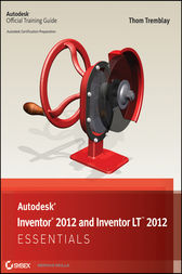 Autodesk Inventor 2012 and Inventor LT 2012 Essentials by Thom Tremblay