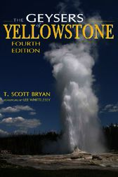 The Geysers of Yellowstone, Fourth Edition by T. Scott Bryan