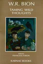 Taming Wild Thoughts by Wilfred R. Bion