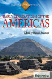 Early Civilizations of the Americas by Britannica Educational Publishing;  Michael Anderson