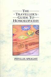 The Traveller's Guide to Homoeopathy by Phyllis Speight