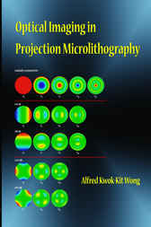 Optical Imaging in Projection Microlithography by Alfred K. Wong