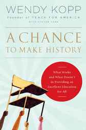 A Chance to Make History by Wendy Kopp