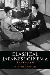 Classical Japanese Cinema Revisited by Catherine Russell