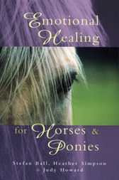 Emotional Healing For Horses & Ponies by Heather Simpson