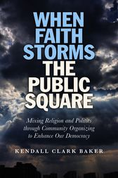 When Faith Storms the Public Square by Kendall Clark Baker