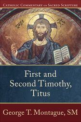 First and Second Timothy, Titus (Catholic Commentary on Sacred Scripture) by George T. Montague